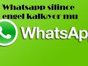 Whatsapp silince engel kalkıyor mu