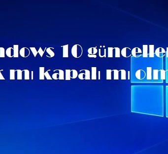 Windows 10 güncelleme açık mı kapalı mı olmalı