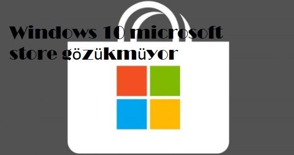 Windows 10 microsoft store gözükmüyor
