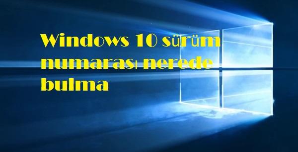Windows 10 sürüm numarası nerede bulma