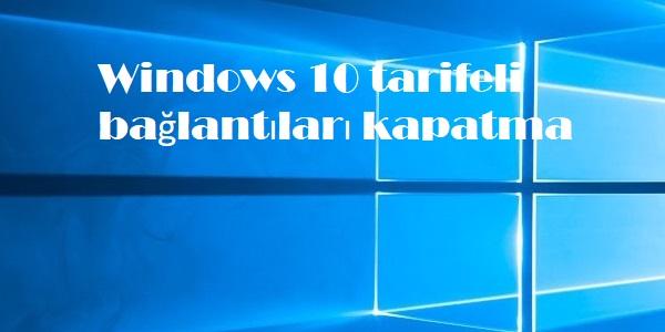 Windows 10 tarifeli bağlantıları kapatma