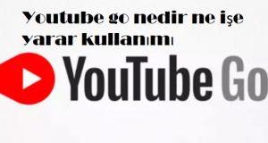 Youtube go nedir ne işe yarar kullanımı