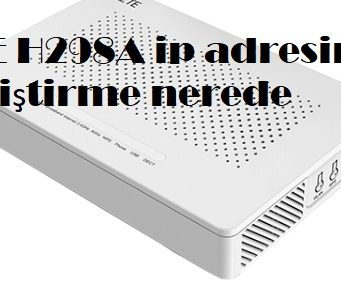 ZTE H298A ip adresini değiştirme nerede