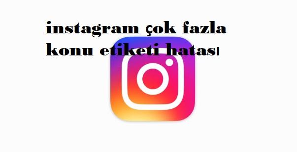instagram çok fazla konu etiketi hatası