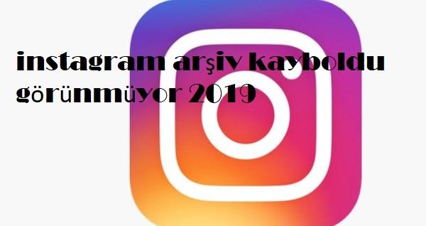 instagram arşiv gitti 2019, instagram arşiv nerede 2019, instagram arşiv kayboldu 2019, instagram arşiv bende yok 2019, instagram arşiv gözükmüyor 2019