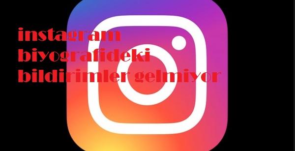 instagram biyografideki bildirimler gelmiyor