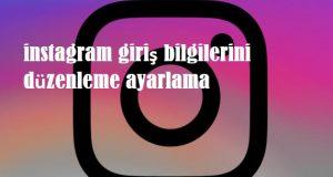 instagram giriş bilgilerini düzenleme ayarlama