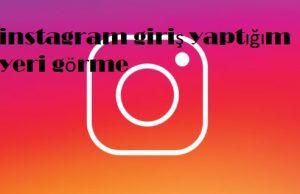 instagram giriş yaptığım yeri görme
