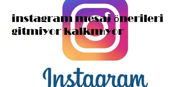 instagram mesaj önerileri gitmiyor kalkmıyor