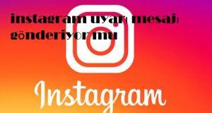instagram uyarı mesajı gönderiyor mu