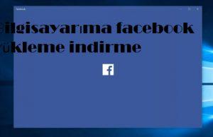 Bilgisayarıma facebook yükleme indirme