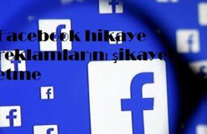 Facebook hikaye reklamlarını şikayet etme