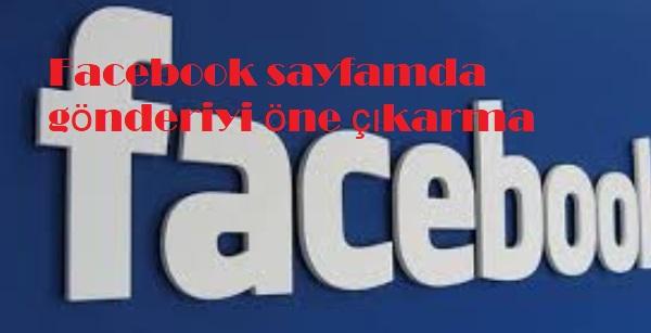 Facebook sayfamda gönderiyi öne çıkarma