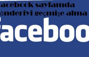 Facebook sayfamda gönderiyi geçmişe alma