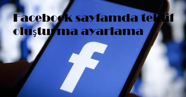 Facebook sayfamda teklif oluşturma ayarlama
