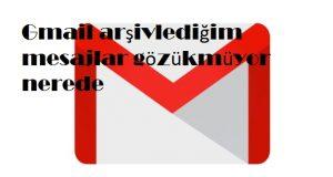 Gmail arşivlediğim mesajlar gözükmüyor nerede