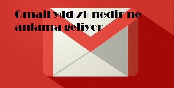Gmail yıldızlı nedir ne anlama geliyor