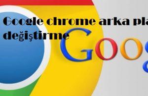 Google chrome arka planı değiştirme