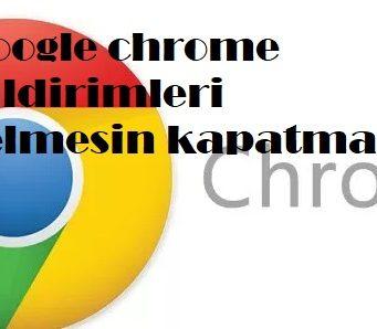 Google chrome bildirimleri gelmesin kapatma