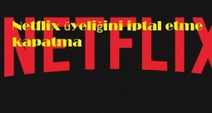 Netflix üyeliğini iptal etme kapatma