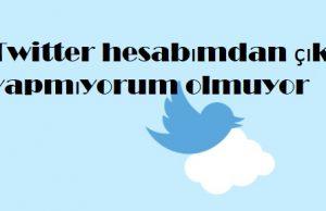 Twitter hesabımdan çıkış yapmıyorum olmuyor