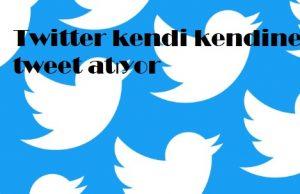 Twitter kendi kendine tweet atıyor