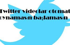 Twitter videolar otomatik oynamasın başlamasın