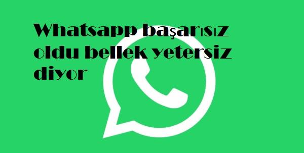 Whatsapp başarısız oldu bellek yetersiz diyor