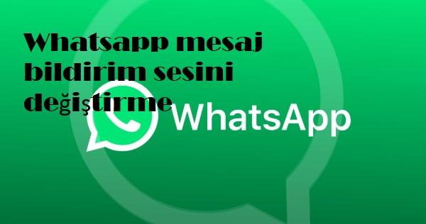 Whatsapp mesaj bildirim sesini değiştirme