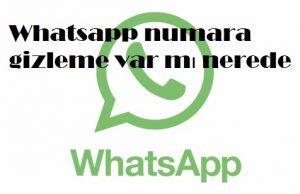 Whatsapp numara gizleme var mı nerede