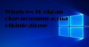 Windows 10 ekran okuyucusunu açma etkinleştirme