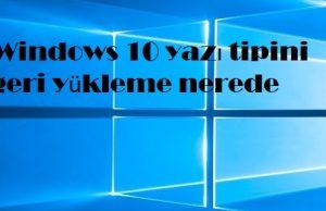 Windows 10 yazı tipini geri yükleme nerede