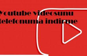 Youtube videosunu telefonuma indirme