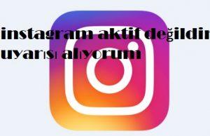 instagram aktif değildir uyarısı alıyorum