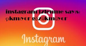 instagram izlenme sayısı çıkmıyor gözükmüyor