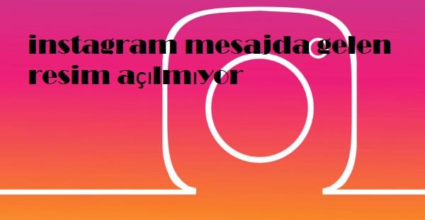instagram mesajda gelen resim açılmıyor