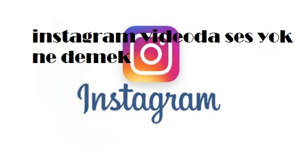 instagram videoda ses yok ne demek