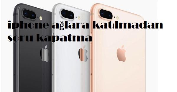 iphone ağlara katılmadan soru kapatma
