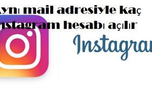 Aynı mail adresiyle kaç instagram hesabı açılır