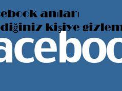 Facebook anıları istediğiniz kişiye gizleme