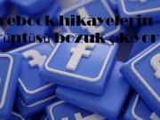 Facebook hikayelerin görüntüsü bozuk çıkıyor