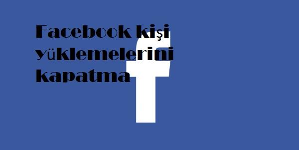 Facebook kişi yüklemelerini kapatma