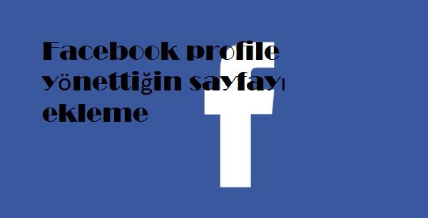 Facebook profile yönettiğin sayfayı ekleme