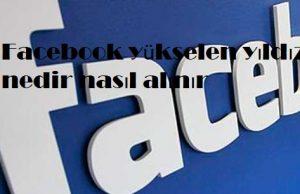 Facebook yükselen yıldız nedir nasıl alınır