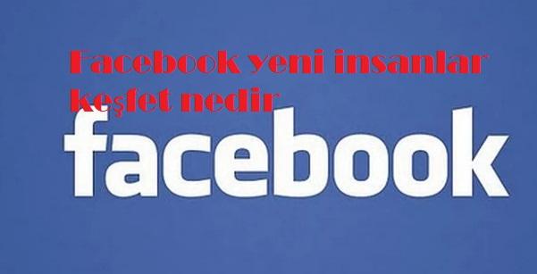 Facebook yeni insanlar keşfet nedir