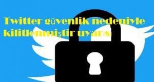 Twitter güvenlik nedeniyle kilitlenmiştir uyarısı