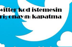 Twitter kod istemesin giriş onayını kapatma