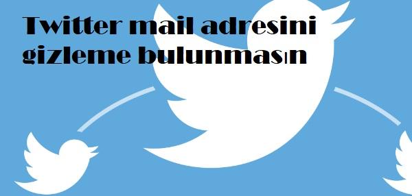 Twitter mail adresini gizleme bulunmasın