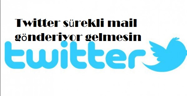 Twitter sürekli mail gönderiyor gelmesin