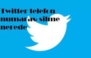 Twitter telefon numarası silme nerede
